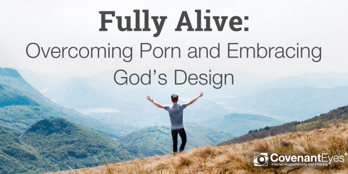 Fully Alive: Overcoming Porn and Embracing God's Design